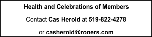 Health and Celebrations of Members   Contact  Cas Herold   at  519 - 8 22 - 4278     or  casherold@rogers.com